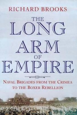 The Long Arm of Empire: Naval Brigades from the Crimea to the Boxer Rebellion (Paperback)