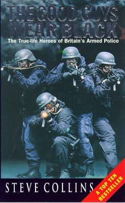 The Good Guys Wear Black: Real-life Heroes of the Police's Rapid-response Firearms Unit (Paperback)