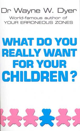 What Do You Really Want For Your Children? (Paperback)