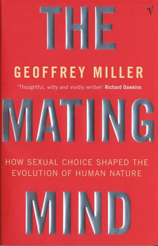 The Mating Mind: How Sexual Choice Shaped the Evolution of Human Nature (Paperback)