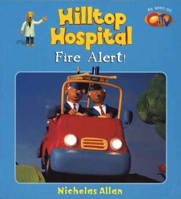 Fire Alert! - Hilltop Hospital S. 3 (Paperback)