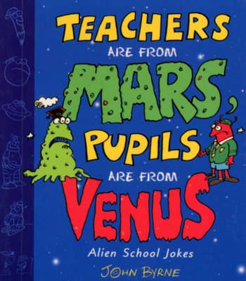 Teachers are from Mars, Pupils are from Venus : School Joke Book (Paperback)