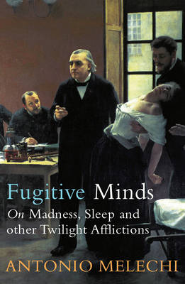 Fugitive Minds: : On Madness, Sleep and Other Twilight Afflictions (Paperback)