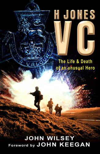 H Jones VC: The Life & Death of an Unusual Hero (Paperback)