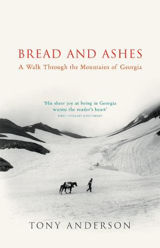 Bread And Ashes: A Walk Through the Mountains of Georgia (Paperback)
