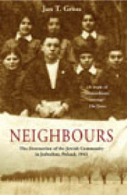 Neighbours: The Destruction of the Jewish Community in Jedwabne, Poland (Paperback)