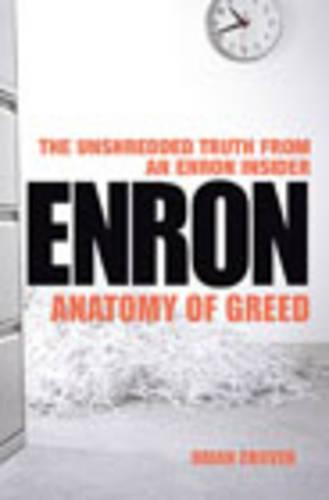 Enron: The Anatomy of Greed The Unshredded Truth from an Enron Insider (Paperback)