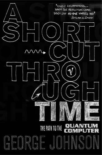 A Shortcut Through Time: The Path to A Quantum Computer (Paperback)
