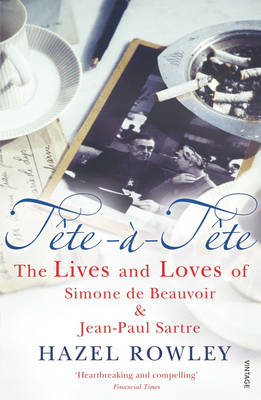 Tete-a-Tete: The Lives and Loves of Simone de Beauvoir & Jean-Paul Sartre (Paperback)
