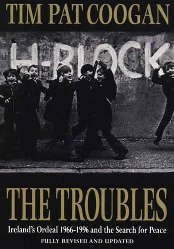 The Troubles: Ireland's Ordeal 1966-1995 and the Search for Peace (Paperback)