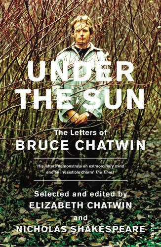Under The Sun: The Letters of Bruce Chatwin (Paperback)