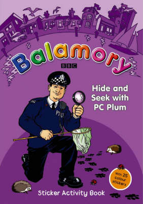 Hide and Seek with PC Plum: A Sticker Activity Book - Balamory (Paperback)