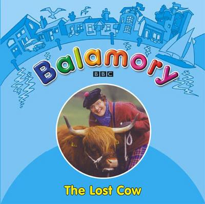 Balamory: The Lost Cow - Balamory (Paperback)