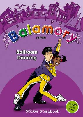 Ballroom Dancing: Sticker Storybook - Balamory (Paperback)