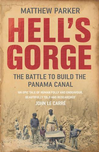 Hell's Gorge: The Battle to Build the Panama Canal (Paperback)