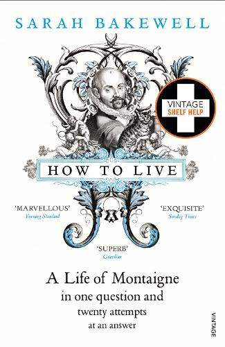 How to Live: A Life of Montaigne in one question and twenty attempts at an answer (Paperback)