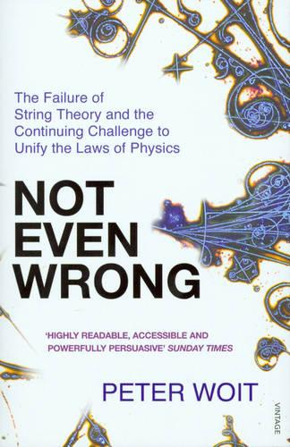 Not Even Wrong: The Failure of String Theory and the Continuing Challenge to Unify the Laws of Physics (Paperback)