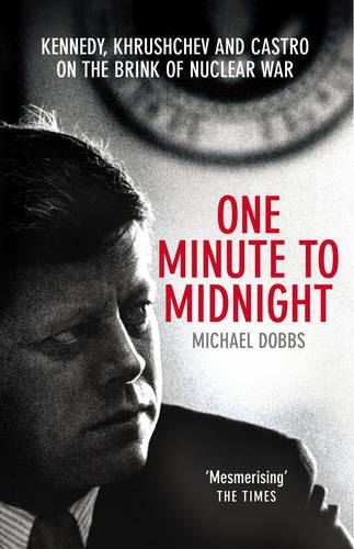 One Minute To Midnight: Kennedy, Khrushchev and Castro on the Brink of Nuclear War (Paperback)