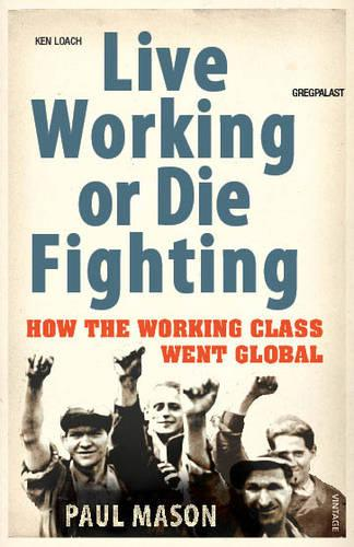 Live Working or Die Fighting: How The Working Class Went Global (Paperback)