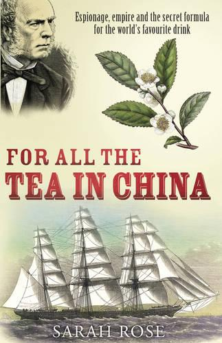 For All the Tea in China: Espionage, Empire and the Secret Formula for the World's Favourite Drink (Paperback)