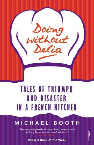Doing without Delia: Tales of Triumph and Disaster in a French Kitchen (Paperback)