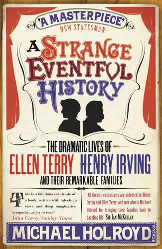 A Strange Eventful History: The Dramatic Lives of Ellen Terry, Henry Irving and their Remarkable Families (Paperback)