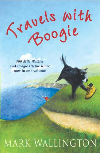Travels With Boogie: 500 Mile Walkies and Boogie Up the River in One Volume (Paperback)