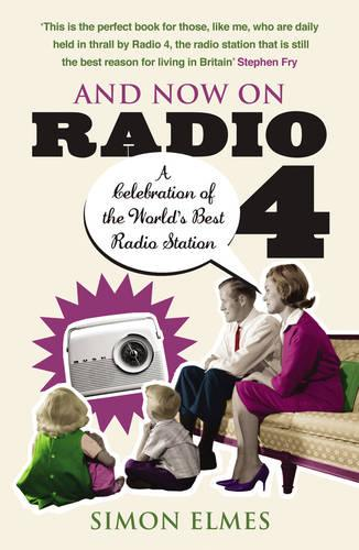 And Now on Radio 4: A Celebration of the World's Best Radio Station (Paperback)