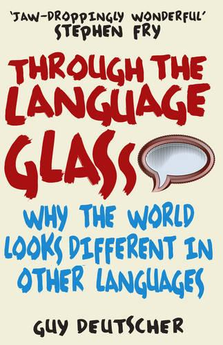 Through the Language Glass: Why The World Looks Different In Other Languages (Paperback)