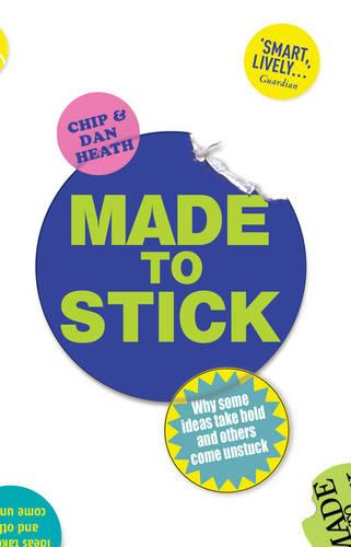 Made to Stick: Why some ideas take hold and others come unstuck (Paperback)
