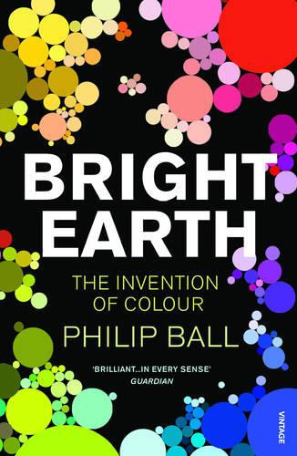 Bright Earth: The Invention of Colour (Paperback)