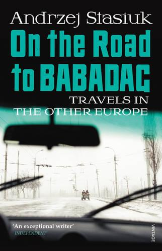 On the Road to Babadag: Travels in the Other Europe (Paperback)