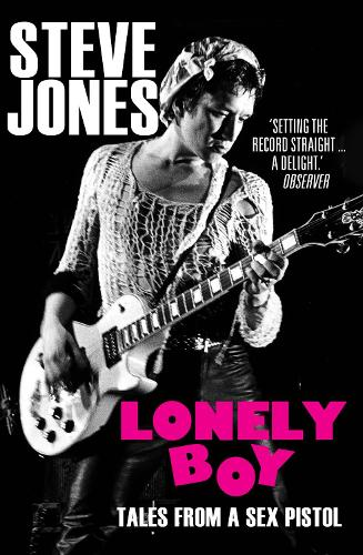 Lonely Boy: Tales from a Sex Pistol (Paperback)