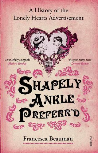 Shapely Ankle Preferr'd: A History of the Lonely Hearts Advertisement (Paperback)