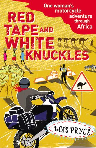 Red Tape and White Knuckles: One Woman's Motorcycle Adventure through Africa (Paperback)