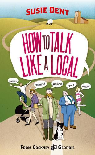 How to Talk Like a Local: From Cockney to Geordie (Paperback)