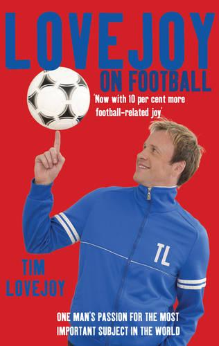 Lovejoy on Football: One Man's Passion for The Most Important Subject in the World (Paperback)