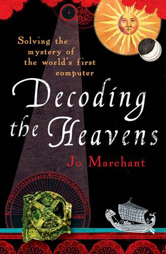 Decoding the Heavens: Solving the Mystery of the World's First Computer (Paperback)