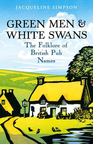 Green Men & White Swans: The Folklore of British Pub Names (Paperback)