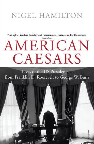 American Caesars: Lives of the US Presidents, from Franklin D. Roosevelt to George W. Bush (Paperback)