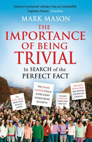The Importance of Being Trivial: In Search of the Perfect Fact (Paperback)