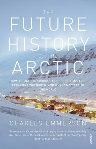The Future History of the Arctic: How Climate, Resources and Geopolitics are Reshaping the North and Why it Matters to the World (Paperback)
