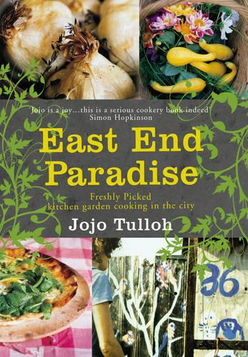 East End Paradise: Kitchen Garden Cooking in the City (Paperback)