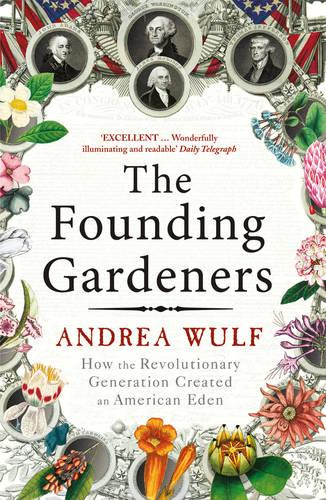 The Founding Gardeners: How the Revolutionary Generation created an American Eden (Paperback)