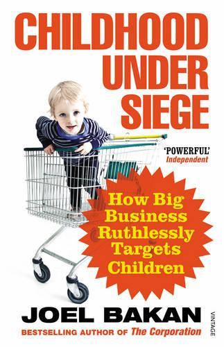 Childhood Under Siege: How Big Business Ruthlessly Targets Children (Paperback)