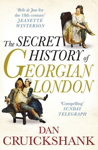 The Secret History of Georgian London: How the Wages of Sin Shaped the Capital (Paperback)