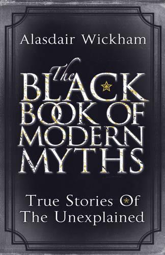 The Black Book of Modern Myths: True Stories of the Unexplained (Paperback)