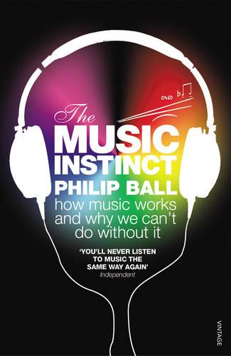 The Music Instinct: How Music Works and Why We Can't Do Without It (Paperback)