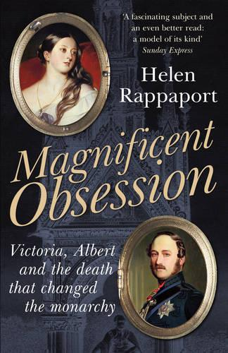 Magnificent Obsession: Victoria, Albert and the Death That Changed the Monarchy (Paperback)