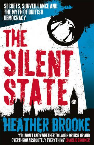 The Silent State: Secrets, Surveillance and the Myth of British Democracy (Paperback)